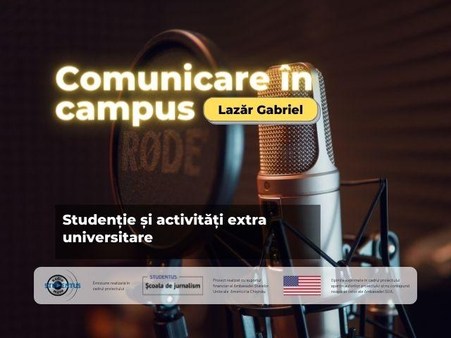 Studenție și activități extra universitare | Comunicare în campus cu Gabriel Lazăr